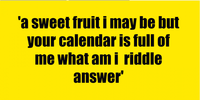 a sweet fruit i may be but your calendar is full of me what am i riddle answer
