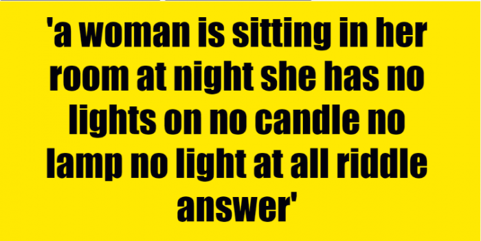 a woman is sitting in her room at night she has no lights on no candle no lamp no light at all riddle answer