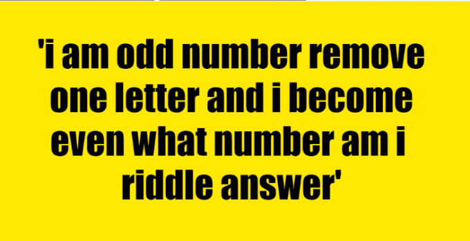i am odd number remove one letter and i become even what number am i riddle answer