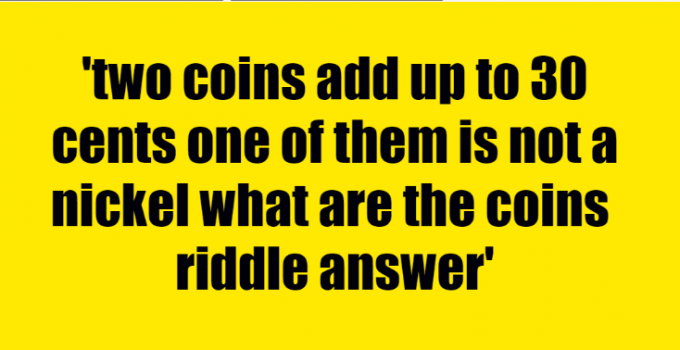 two coins add up to 30 cents one of them is not a nickel what are the coins riddle answer