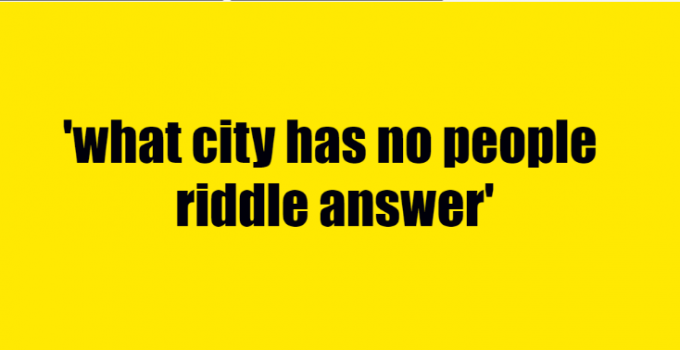 what city has no people riddle answer