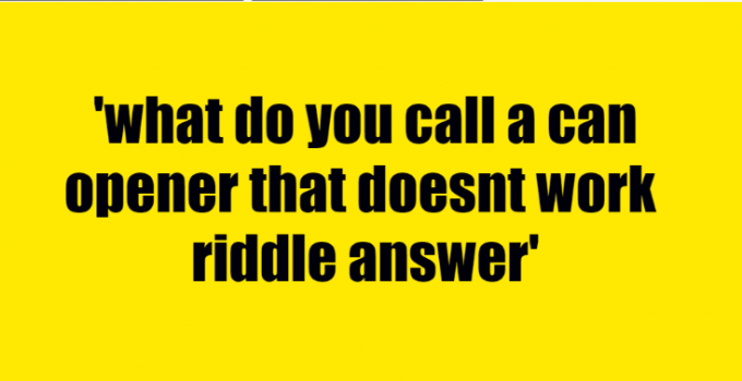 what do you call a can opener that doesn't work riddle answer