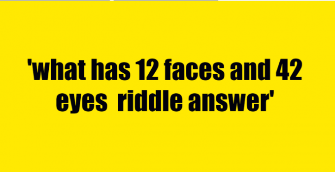 what has 12 faces and 42 eyes riddle answer