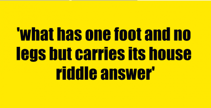 what has one foot and no legs but carries its house riddle answer