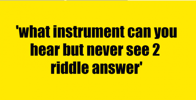 what instrument can you hear but never see 2 riddle answer