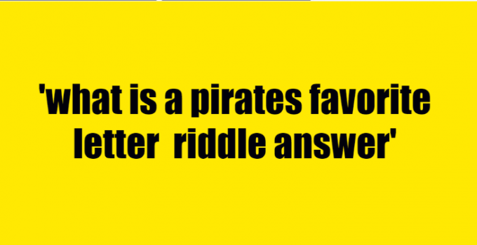 what is a pirates favorite letter riddle answer