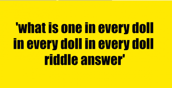 what is one in every doll in every doll in every doll riddle answer