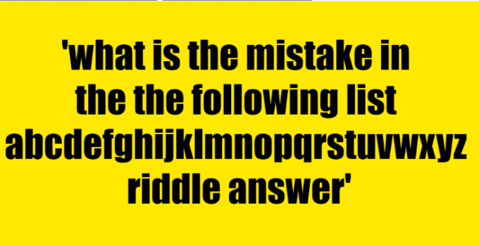 what is the mistake in the the following list abcdefghijklmnopqrstuvwxyz riddle answer