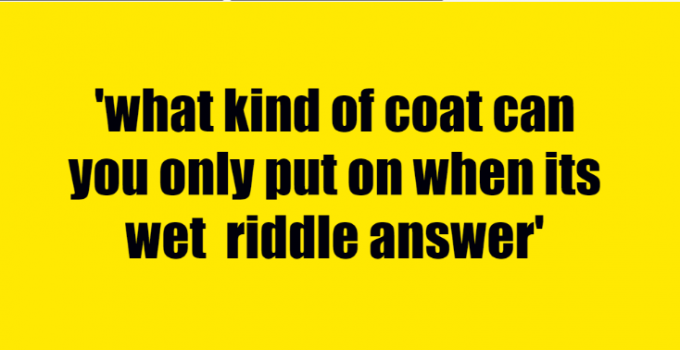 what kind of coat can you only put on when its wet riddle answer