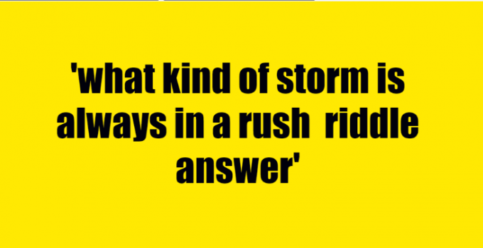 what kind of storm is always in a rush riddle answer