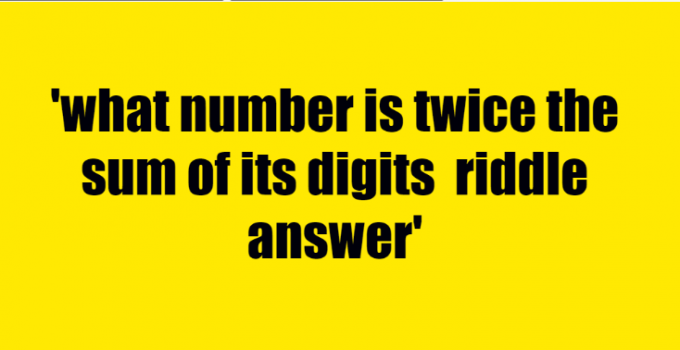 what number is twice the sum of its digits riddle answer