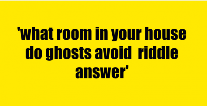 what room in your house do ghosts avoid riddle answer
