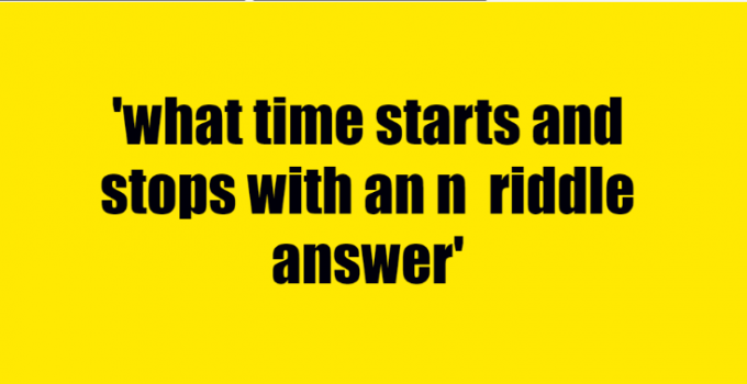 what time starts and stops with an n riddle answer