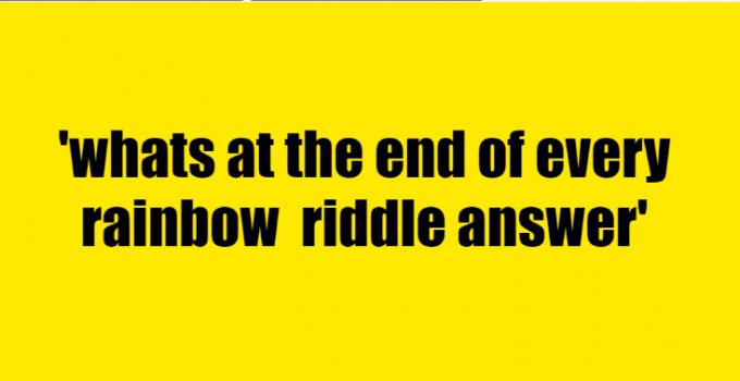 whats at the end of every rainbow riddle answer