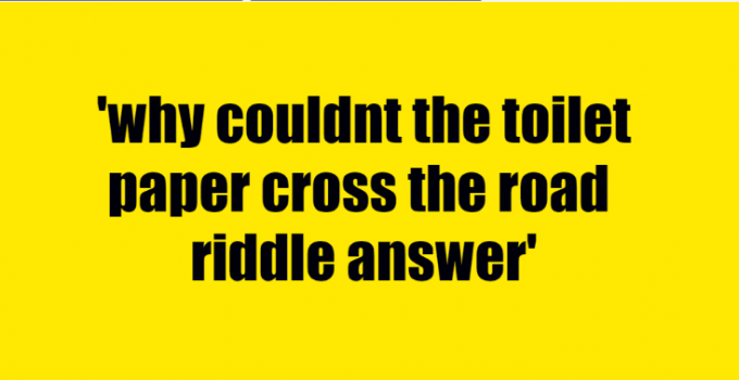 why couldnt the toilet paper cross the road riddle answer
