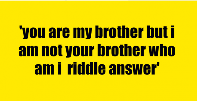 you are my brother but i am not your brother who am i riddle answer