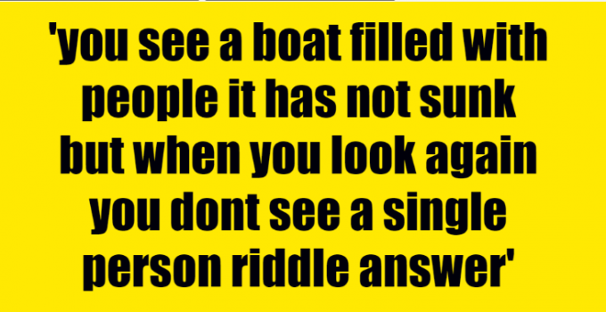 you see a boat filled with people it has not sunk but when you look again you dont see a single person riddle answer