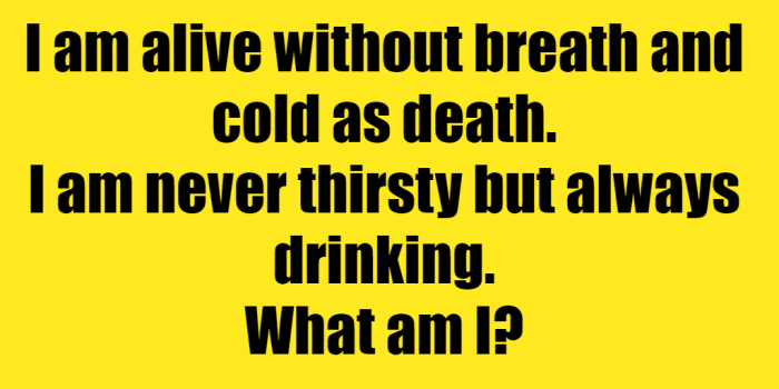 Alive Without Breath As Cold As Death Riddle Answer