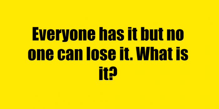 Everyone Has It But No One Can Lose It Riddle Answer - Only 4 Genius [SOLVED]