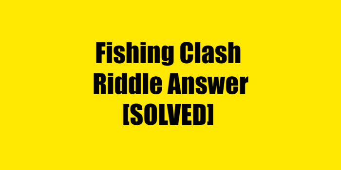 Fishing Clash Riddle Answer