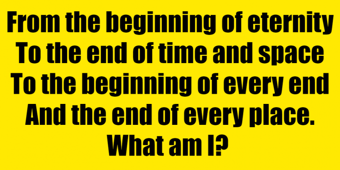 From The Beginning Of Eternity To The End Of Time And Space Riddle Answer