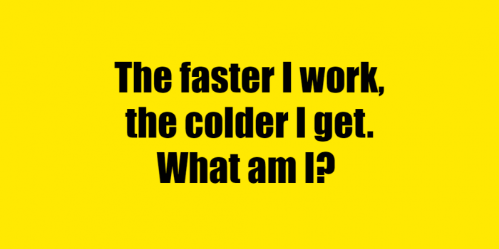 The Faster It Works The Colder It Gets Riddle Answer