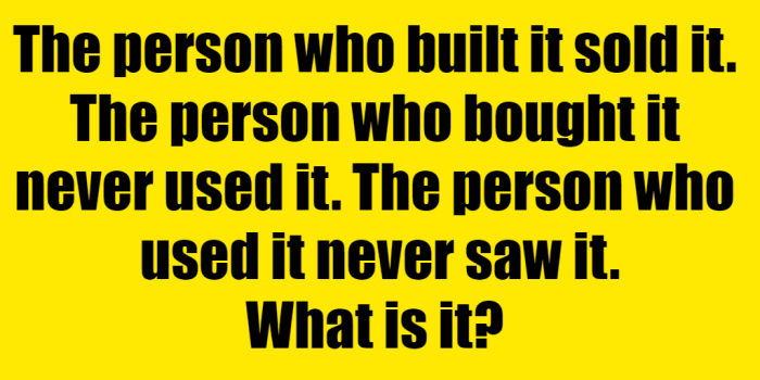 The Person Who Built It Sold It Riddle Answer