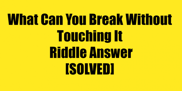 What Can You Break Without Touching It Riddle Answer