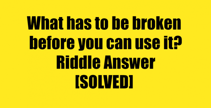 What Is Better When You Break It Riddle Answer