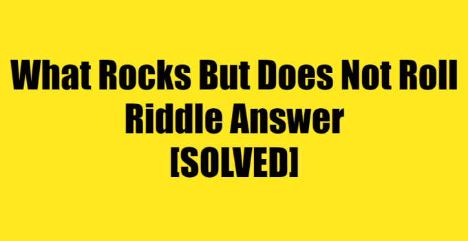 What Rocks But Does Not Roll Riddle Answer