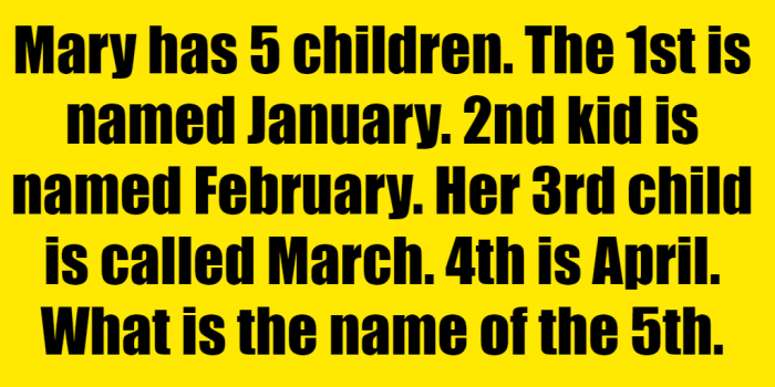 mary has 5 daughters riddle january answer, mary has 5 daughters riddle, mary has 5 daughters january, mary has five daughters riddle, mary has 5 children named january, mary has 5 children riddle